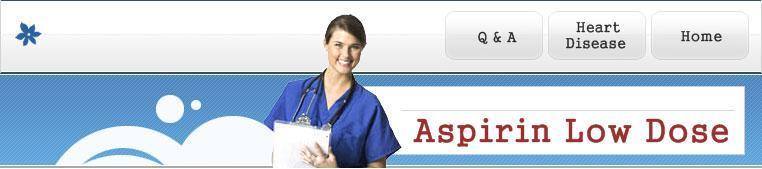 Health Benefits of Aspirin Low Dose information on Aspirin Low Dose asprins