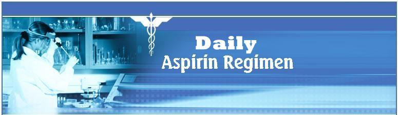Welcome to Daily Aspirin Regimen information source on Daily Aspirin Regimen