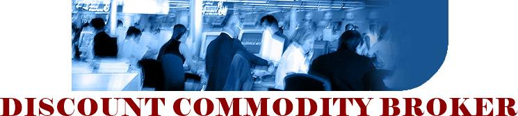 A good discount commodity broker can make or save you lots of money trading